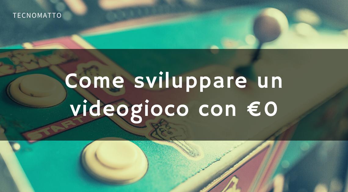 Come sviluppare videogiochi con €0