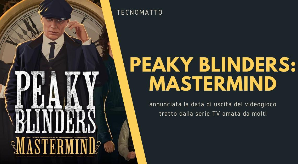 Peaky Blinders: Mastermind, annunciata la data di uscita, 20 agosto!
