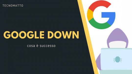 Google down: cosa è successo?