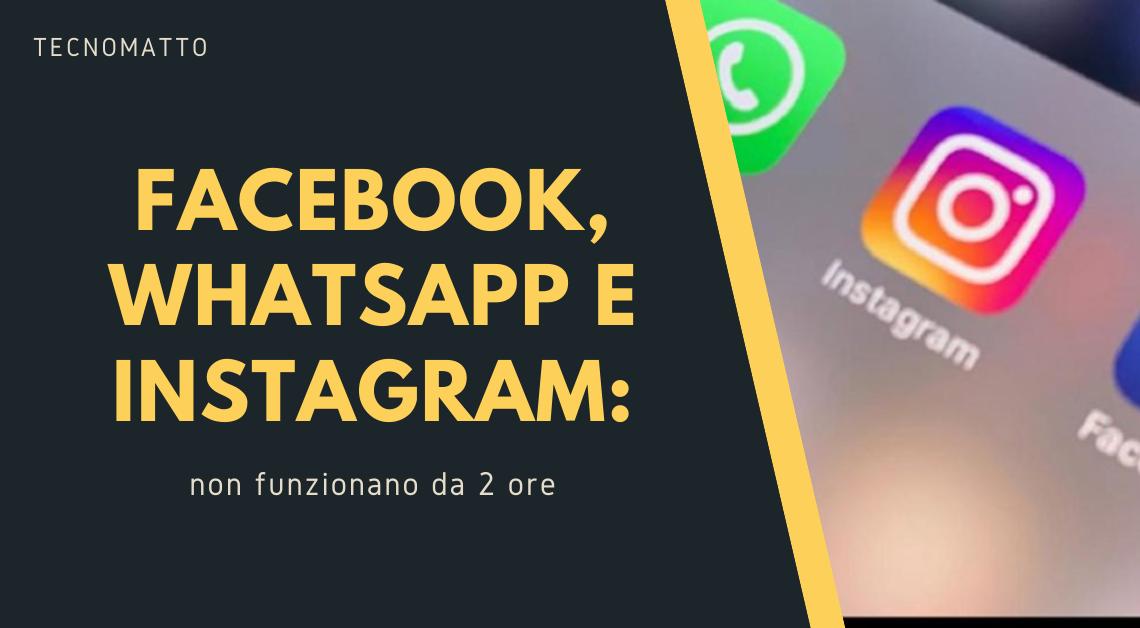 Facebook, Whatsapp e Instagram non funzionano da 2 ore